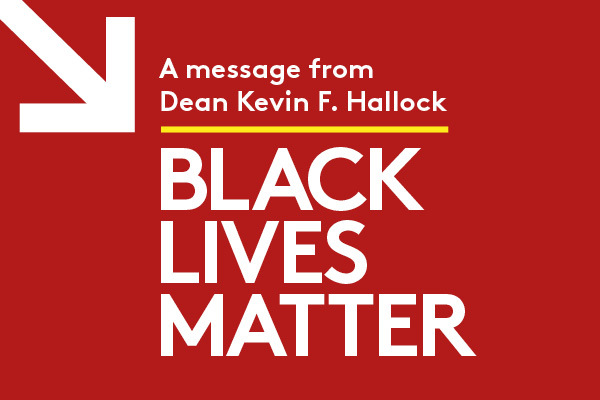 A message from Dean Kevin F. Hallock: Black Lives Matter